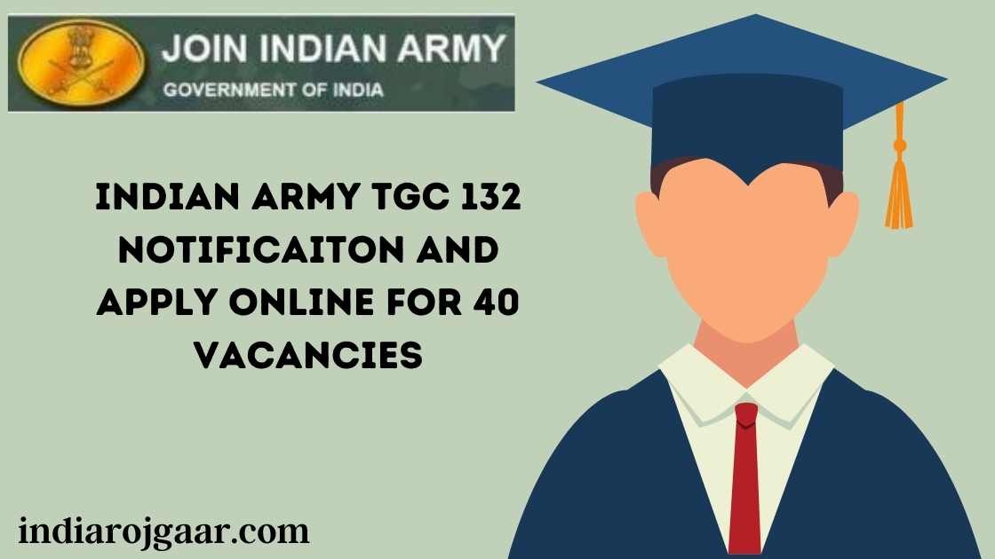 Indian Army TGC 132 Notificaiton and Apply Online for 40 Vacancies
